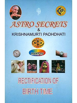 Astro Secrets and Krishnamurti Padhdhati (Part IV) - Rectification of Birth Time