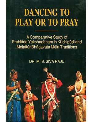 Dancing to Play or to Pray (A Comparative Study of Prahlada Yakshaganam in Kuchipudi and Melattur Bhagavata Mela Traditions)