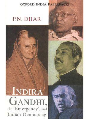 Indira Gandhi (The 'Emergency', and Indian Democracy)