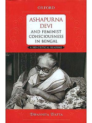 Ashapurna Devi and Feminist Consciousness in Bengal (A Bio - Critical Reading)