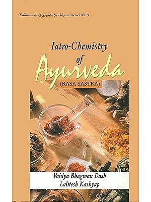 Iatro- Chemistry of Ayurveda: Rasa Sastra (Based on Ayurveda Saukhyam of Todarananda)