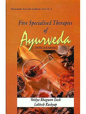 Five Specialised Therapies of Ayurveda: Panca-Karma (Based on Ayurveda Saukhyam of Todarananda)