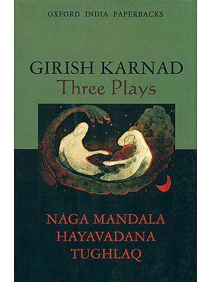 Three Plays (Naga Mandala, Hayavadana, Tughlaq)
