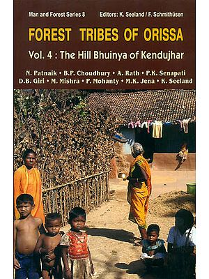 Forest Tribes of Orissa: Lifestyle and Social Conditions of Selectes Orissan Tribes (The Hill Bhuinya of Kendujhar)