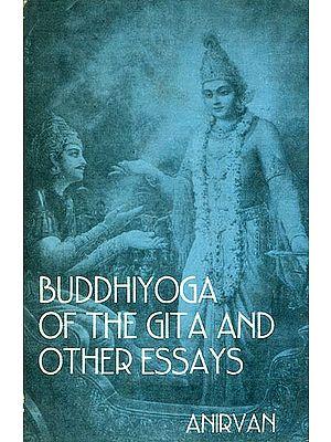 Buddhiyoga of the Gita and other Essays