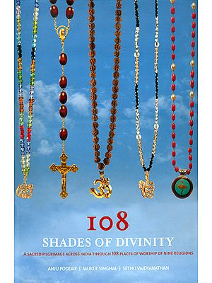 108 Shades of Divinity (A Sacred Pilgrimage Across India Through 108 Places of Worship of Nine Religions)