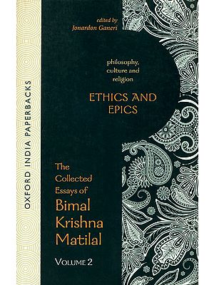Ethics and Epics (The Collected Essays of Bimal Krishna Matilal)