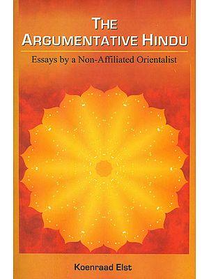 The Argumentative Hindu (Essays by a Non-Affiliated Orientalist)