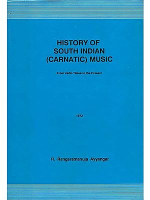History of South Indian (Carnatic) Music: From Vedic Times to the Present (An Old and Rare Book)