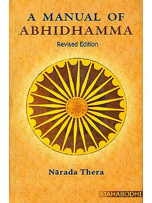 A Manual of Abhidhamma (Abhidhammattha Sangaha an Outline of Buddhist Philosophy)