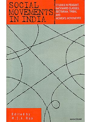 Social Movements in India (Studies in Peasant, Backward Classes, Sectarian, Tribal and Women's Movements)