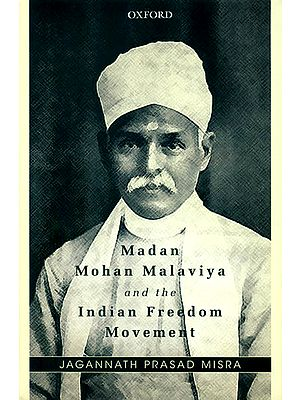 Madan Mohan Malaviya and The Indian Freedom Movement