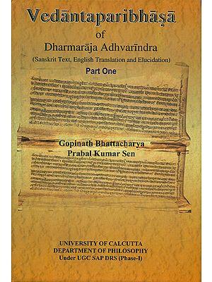 Vedantaparibhasa of Dharmaraja Adhvarindra (Part I)