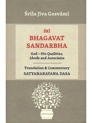 Sri Bhagavat Sandarbha (God-His Qualities, Abode and Associates)