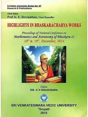 Highlights in Bhaskaracharya Works (Proceedings of National Conference on Mathematics and Astronomy of Bhaskara - II)