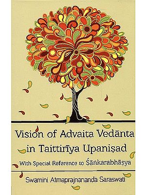 Vision of Advaita Vedanta in Taittiriya Upanisad (With Special Reference to Sankarabhasya)