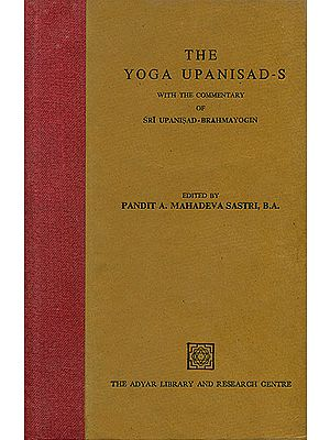 The Yoga Upanisad-S (With The Commentary of Sri Upanisad Brahmayogin)