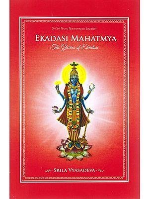 Ekadasi Mahatmya: The Glories of Ekadasi