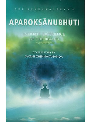 Aparoksanubhuti: Intimate Experience of the Reality ((With Sanskrit Text, Transliteration and English Translation))