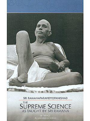 The Supreme Science as Taught By Sri Ramana (Sri Ramanaparavidyopanishad)