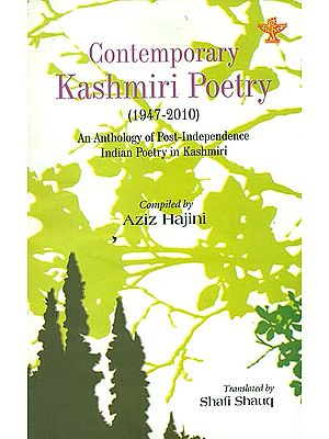 Contemporary Kashmiri Poetry: 1947-2010 (An Anthology of Post - Independence Indian Poetry in Kashmiri)