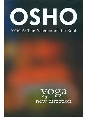 Yoga a New Direction - Yoga: The Science of the Soul (Commentaries on the Yoga Sutras of Patanjali)