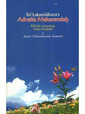 Advaita Makarandah with The Commentary Tattva Prakasika