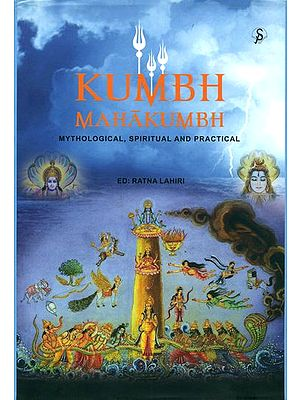 Kumbh - Mahakumbh (Mythological, Spiritual and Practical)