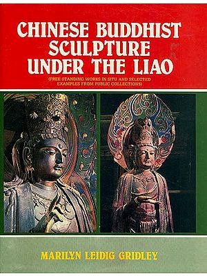 Chinese Buddhist Sculpture Under The Liao (Free Standing Works in Situ and Selected Examples from Public Collections)