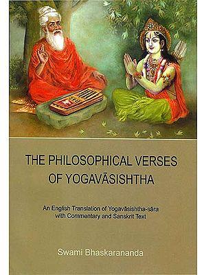 The Philosophical Verses of Yoga Vasishtha (An English Translation of Yoga Vasishtha Sara with Commentary and Sanskrit Text)