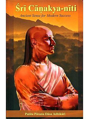 Sri Canakya Niti (Ancient Sense for Modern Success)