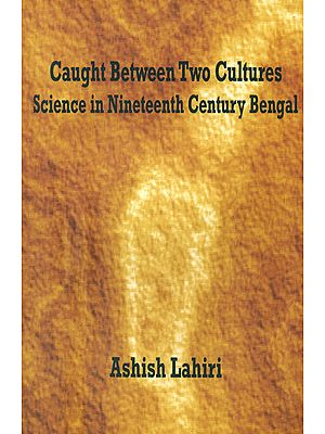 Caught Between Two Cultures Science in Nineteenth Century Bengal