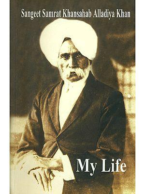 My Life - As Told to His Grandson Azizuddin Khan (Sangeet Samrat Khansahab Alladiya Khan)