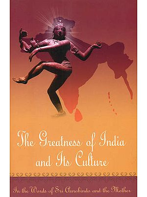 The Greatness of India and Its Culture (In the Words of Sri Aurobindo and the Mother)