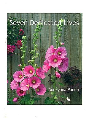 Seven Dedicated Lives (A Collection of Biographical Essays About Some of the Early Disciples of the Mother and Sri Aurobindo)