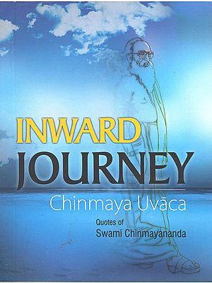 Inward Journey: Chinmaya Uvaca (Quotes of Swami Chinmayananda)