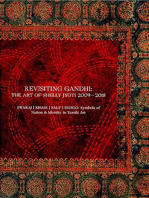 Revisiting Gandhi: The Art of Shelly Jyoti 2009-2018 (Swaraj, Khadi, Salt, Indigo: Symbols of Nations and Identity in Textile Art)