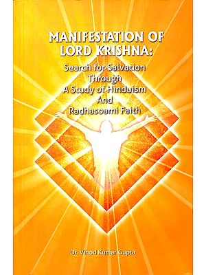 Manifestation of Lord Krishna (Search for Salvation Through A Study of Hinduism and Radhasoami Faith)