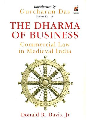 The Dharma of Business (Commercial Law in Medieval India)
