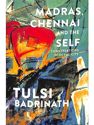 Madras, Chennai and The Self Conversations With The City