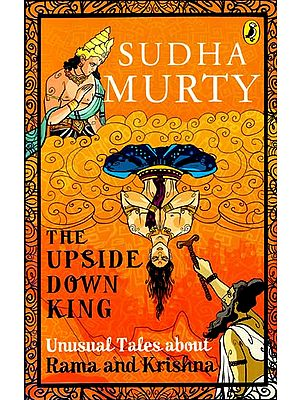 The Upside Down King (Unusual Tales About Rama and Krishna)