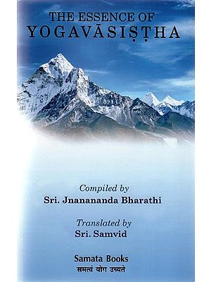 The Essence of Yoga Vasistha: The Great Book of Vedanta