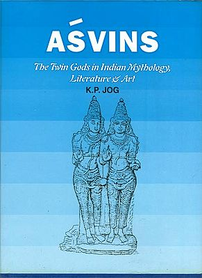 Asvins (The Twin Gods in Indian Mythology Literature & Art)