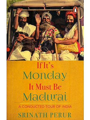 If It's Monday It Must Be Madurai - A Conducted Tour of India
