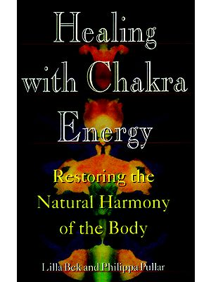 Healing with Chakra Energy (Restoring the Natural Harmony of The Body)