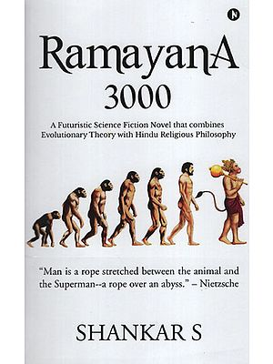 Ramayana 3000 (A Futuristic Science Fiction Novel that Combines Evolutionary Theory with Hindu Religious Philosophy).