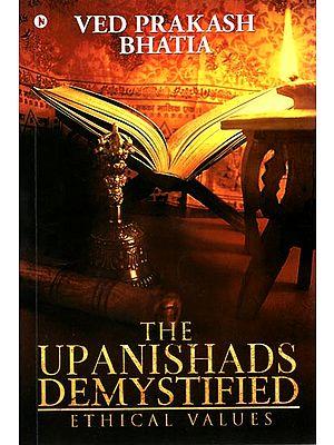 The Upanishads Demystified (Ethical Values)