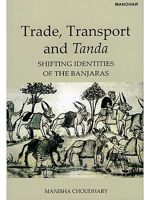 Trade, Transport And Tanda (Shifting Identities Of The Banjaras)