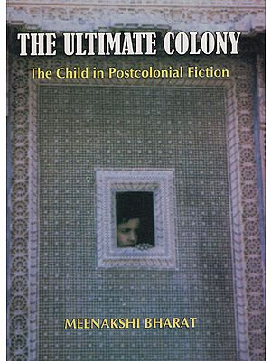 The Ultimate Colony (The Child in Postcolonial Fiction)