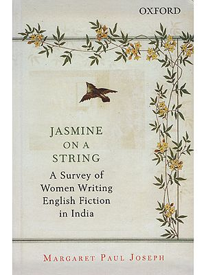 Jasmine on a String (A Survey of Woman Writing English Fiction in India)